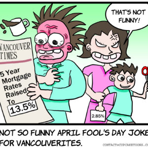 April Fools Vancouver Times Five Years Mortgage Rate Increase